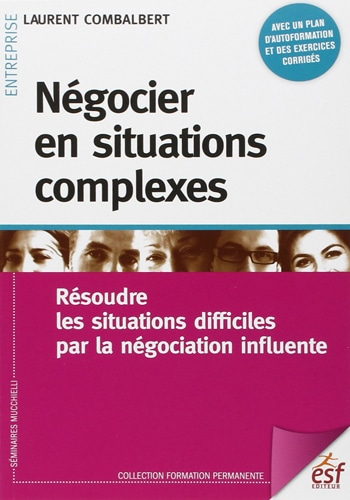 Négocier en situations complexes : Résoudre les situations difficiles par la négociation influente